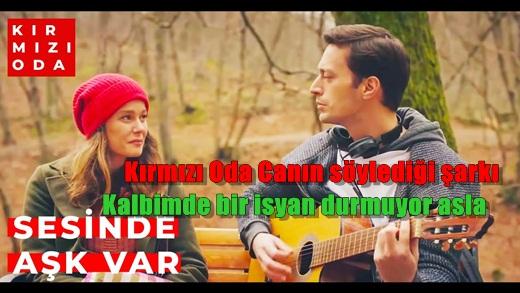 Kırmızı Oda Can'ın söylediği şarkı: Kalbimde bir isyan durmuyor asla