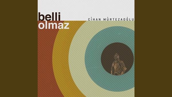Cihan Mürtezaoğlu Belli Olmaz Şarkı Sözleri