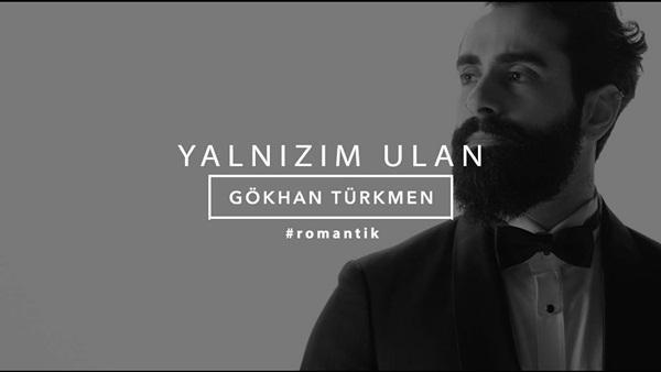 Gökhan Türkmen Yalnızım Ulan Şarkı Sözleri