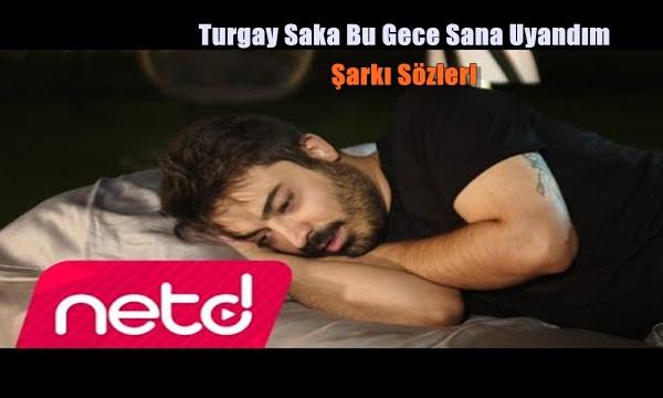 Turgay Saka Bu Gece Sana Uyandım Şarkı Sözleri