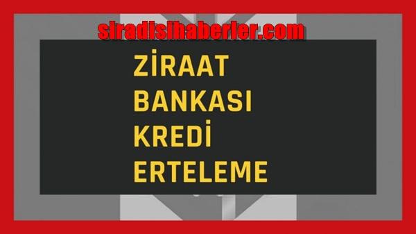 Ziraat Bankası kredi erteleme 2021, Kredi erteleme var mı son dakika (25 Şubat 2021)